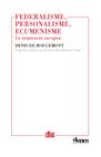 08. Federalisme, personalisme, ecumenisme. La inspiració europea
